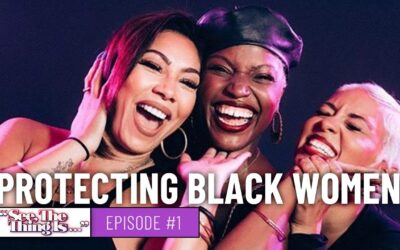 See, The Thing Is Episode 1 | Protecting Black Women